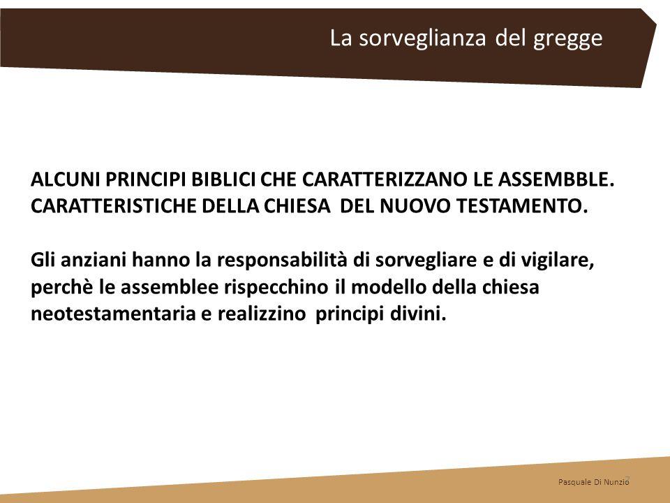 Pasquale Di Nunzio 7 La sorveglianza del gregge ALCUNI PRINCIPI BIBLICI CHE CARATTERIZZANO LE ASSEMBBLE. CARATTERISTICHE DELLA CHIESA DEL NUOVO TESTAM
