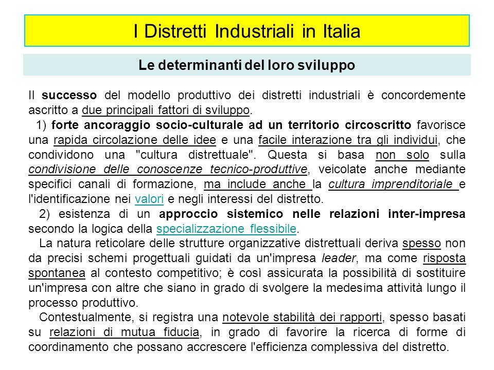 I Distretti Industriali in Italia Le determinanti del loro sviluppo Il successo del modello produttivo dei distretti industriali è concordemente ascri