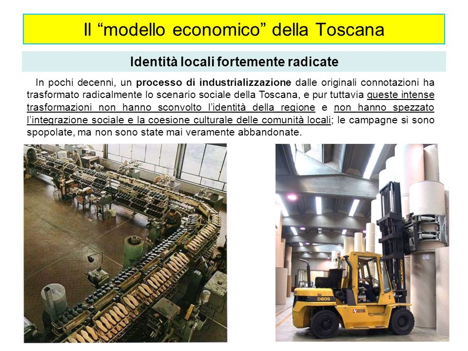 Il modello economico della Toscana Identità locali fortemente radicate In pochi decenni, un processo di industrializzazione dalle originali connotazio
