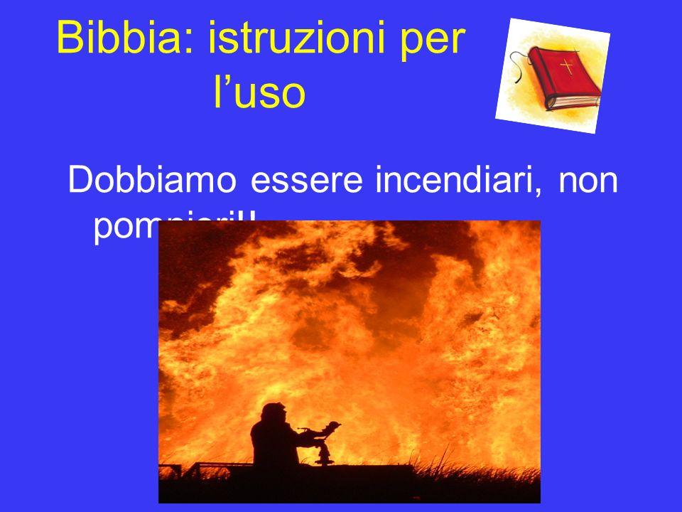 Dobbiamo essere incendiari, non pompieri!!