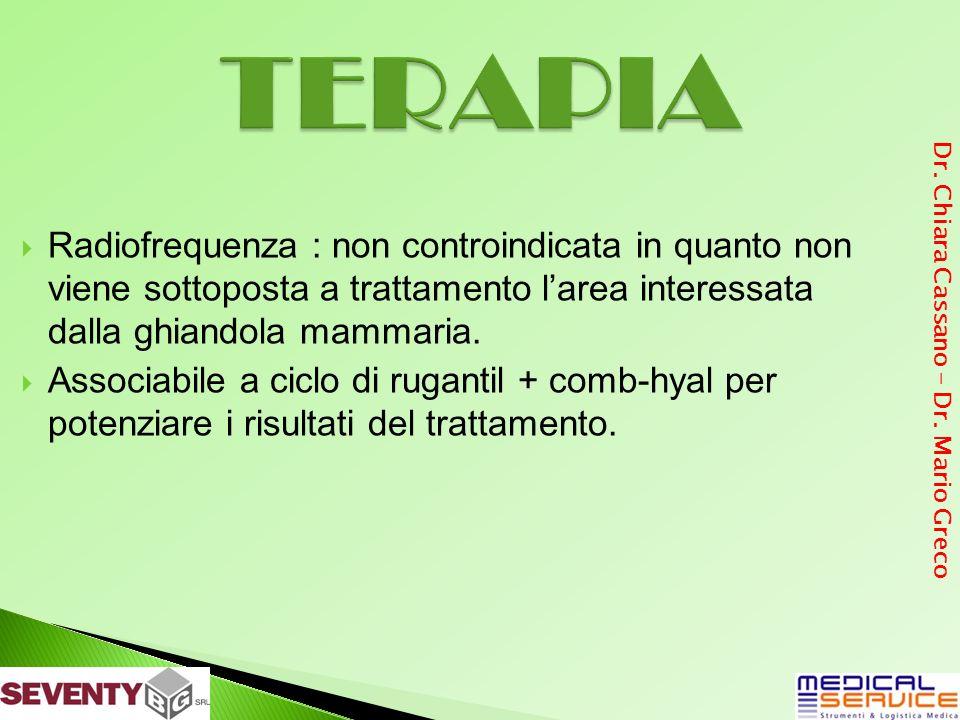 Radiofrequenza : non controindicata in quanto non viene sottoposta a trattamento larea interessata dalla ghiandola mammaria. Associabile a ciclo di ru
