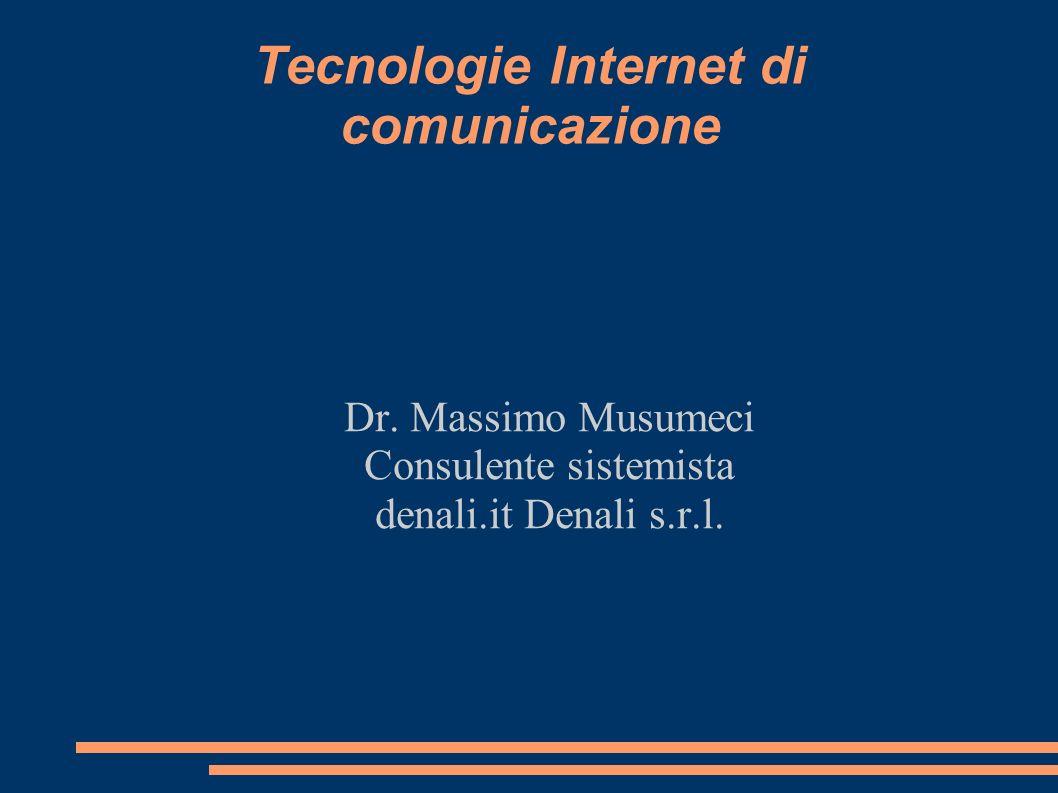 Tecnologie Internet di comunicazione Dr. Massimo Musumeci Consulente sistemista denali.it Denali s.r.l.