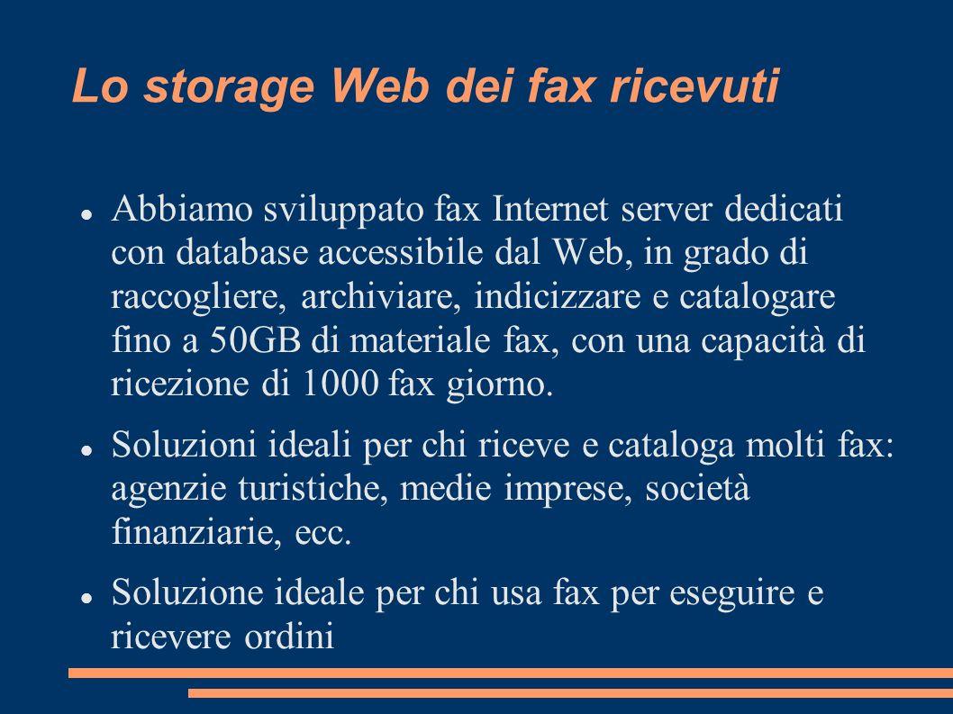 Lo storage Web dei fax ricevuti Abbiamo sviluppato fax Internet server dedicati con database accessibile dal Web, in grado di raccogliere, archiviare,
