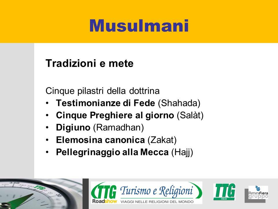 Tradizioni e mete Cinque pilastri della dottrina Testimonianze di Fede (Shahada) Cinque Preghiere al giorno (Salàt) Digiuno (Ramadhan) Elemosina canon