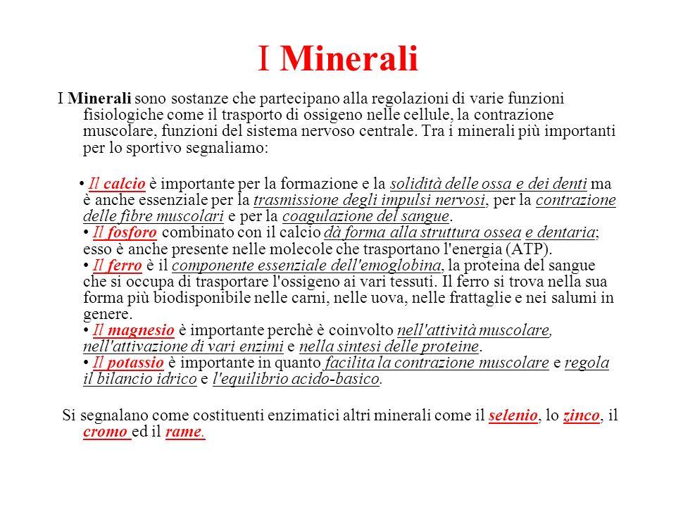 I Minerali I Minerali sono sostanze che partecipano alla regolazioni di varie funzioni fisiologiche come il trasporto di ossigeno nelle cellule, la co
