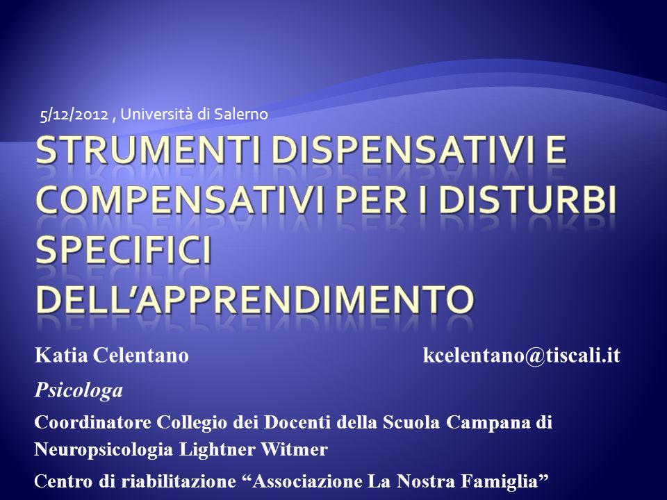 5/12/2012, Università di Salerno Katia Celentano kcelentano@tiscali.it Psicologa Coordinatore Collegio dei Docenti della Scuola Campana di Neuropsicol
