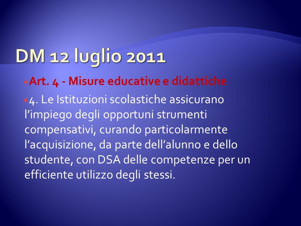 Art. 4 - Misure educative e didattiche 4. Le Istituzioni scolastiche assicurano limpiego degli opportuni strumenti compensativi, curando particolarmen