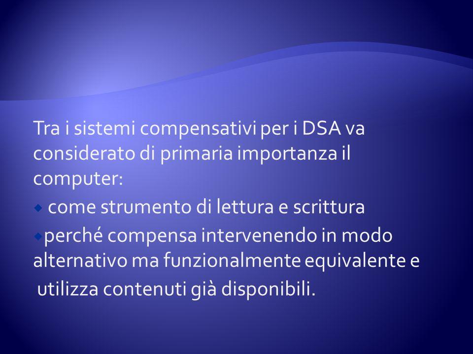 Tra i sistemi compensativi per i DSA va considerato di primaria importanza il computer: come strumento di lettura e scrittura perché compensa interven