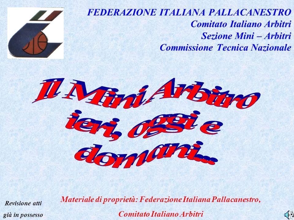 Materiale di proprietà: Federazione Italiana Pallacanestro, Comitato Italiano Arbitri Revisione atti già in possesso 1 FEDERAZIONE ITALIANA PALLACANES