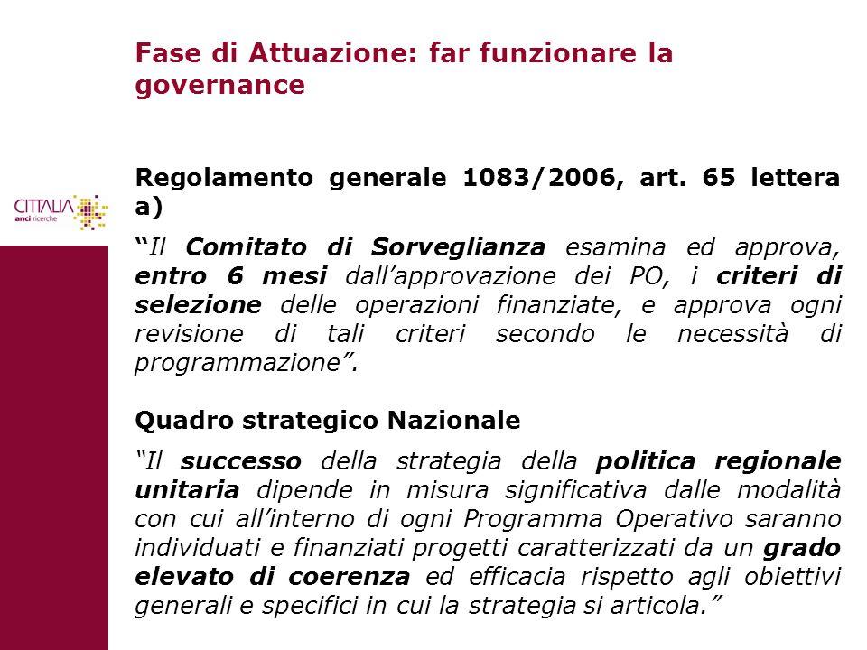 Fase di Attuazione: far funzionare la governance Regolamento generale 1083/2006, art. 65 lettera a) Il Comitato di Sorveglianza esamina ed approva, en