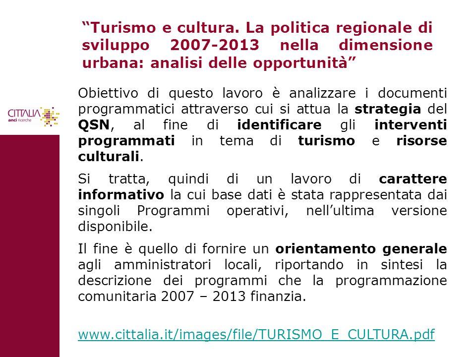 Turismo e cultura. La politica regionale di sviluppo 2007-2013 nella dimensione urbana: analisi delle opportunità Obiettivo di questo lavoro è analizz