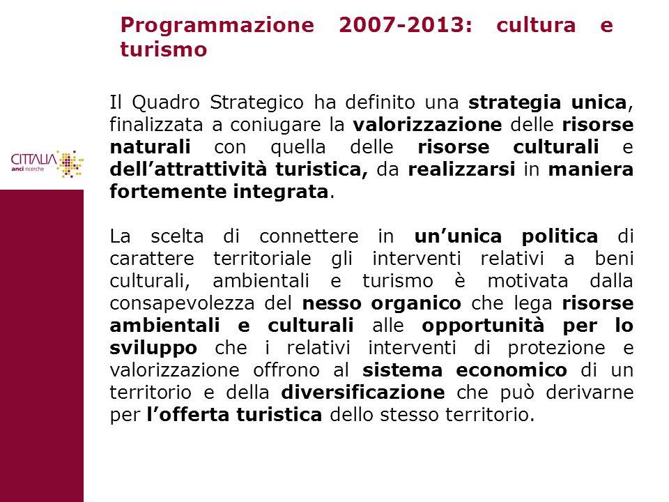 Programmazione 2007-2013: cultura e turismo Il Quadro Strategico ha definito una strategia unica, finalizzata a coniugare la valorizzazione delle riso