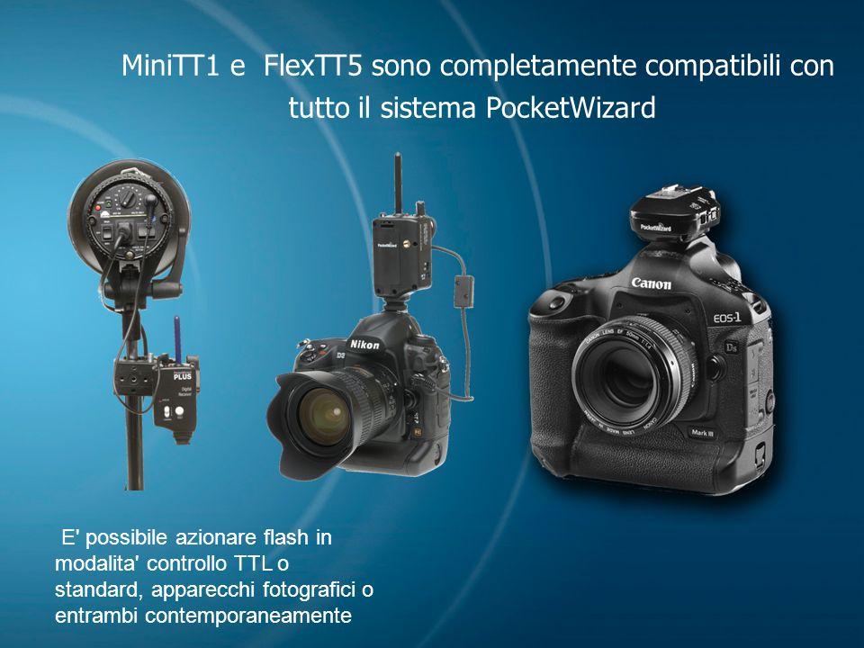 MiniTT1 e FlexTT5 sono completamente compatibili con tutto il sistema PocketWizard E' possibile azionare flash in modalita' controllo TTL o standard,