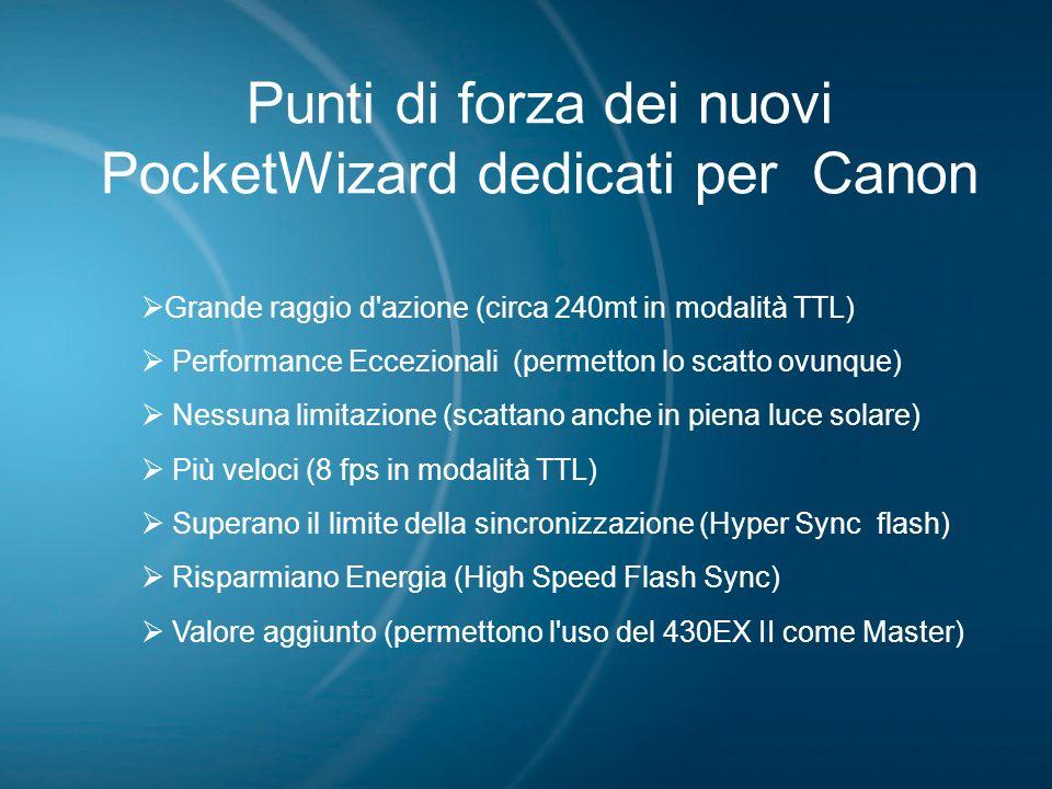 Punti di forza dei nuovi PocketWizard dedicati per Canon Grande raggio d'azione (circa 240mt in modalità TTL) Performance Eccezionali (permetton lo sc