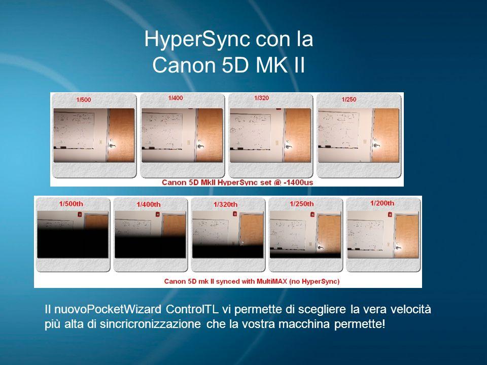 HyperSync con la Canon 5D MK II Il nuovoPocketWizard ControlTL vi permette di scegliere la vera velocità più alta di sincricronizzazione che la vostra
