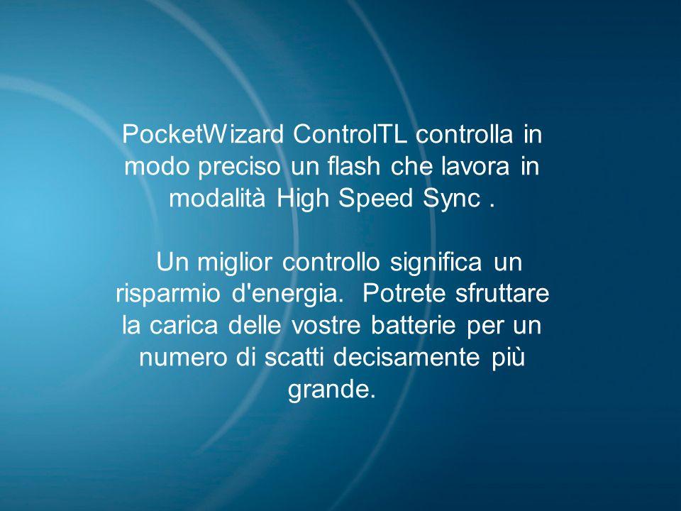 PocketWizard ControlTL controlla in modo preciso un flash che lavora in modalità High Speed Sync. Un miglior controllo significa un risparmio d'energi