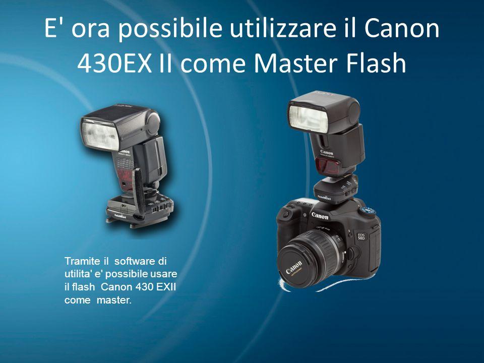 E' ora possibile utilizzare il Canon 430EX II come Master Flash Tramite il software di utilita' e' possibile usare il flash Canon 430 EXII come master