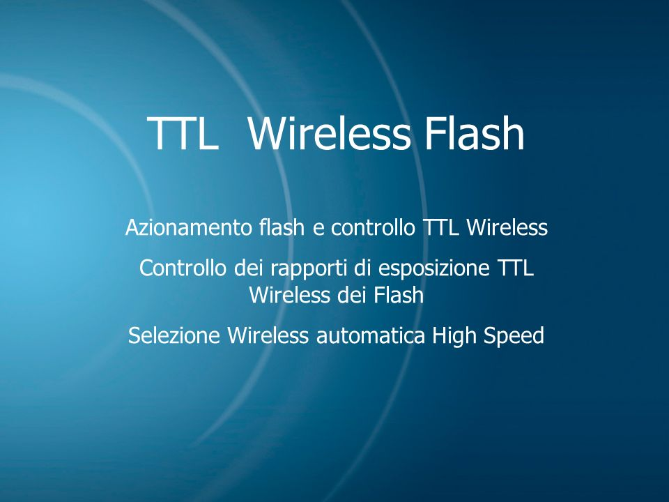 TTL Wireless Flash Azionamento flash e controllo TTL Wireless Controllo dei rapporti di esposizione TTL Wireless dei Flash Selezione Wireless automati