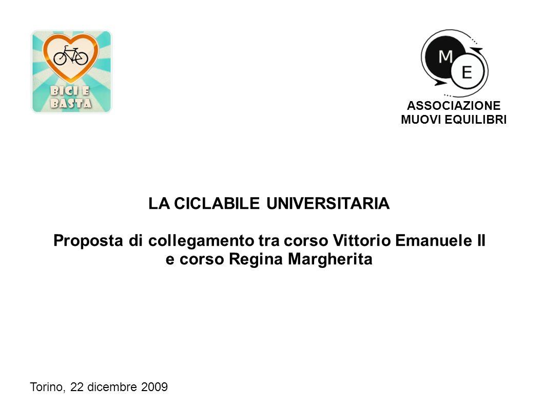 LA CICLABILE UNIVERSITARIA Proposta di collegamento tra corso Vittorio Emanuele II e corso Regina Margherita Torino, 22 dicembre 2009 ASSOCIAZIONE MUOVI EQUILIBRI