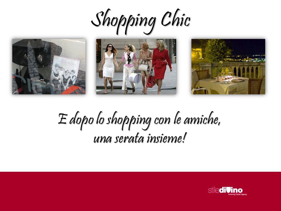Shopping Chic E dopo lo shopping con le amiche, una serata insieme!