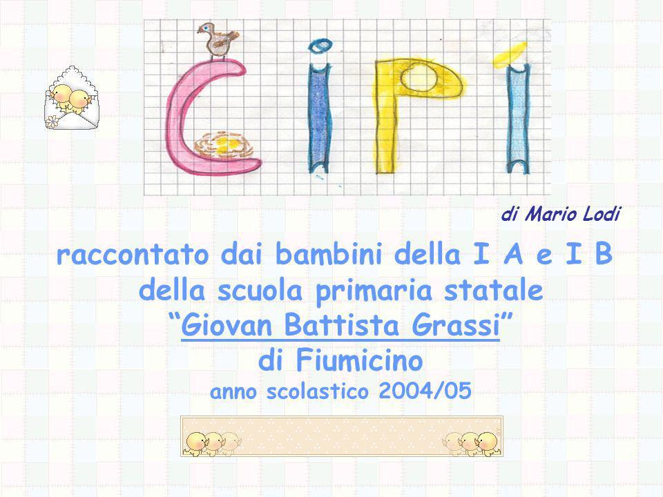 di Mario Lodi raccontato dai bambini della I A e I B della scuola primaria statale Giovan Battista Grassi di Fiumicino anno scolastico 2004/05