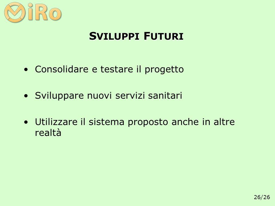 26/26 S VILUPPI F UTURI Consolidare e testare il progetto Sviluppare nuovi servizi sanitari Utilizzare il sistema proposto anche in altre realtà