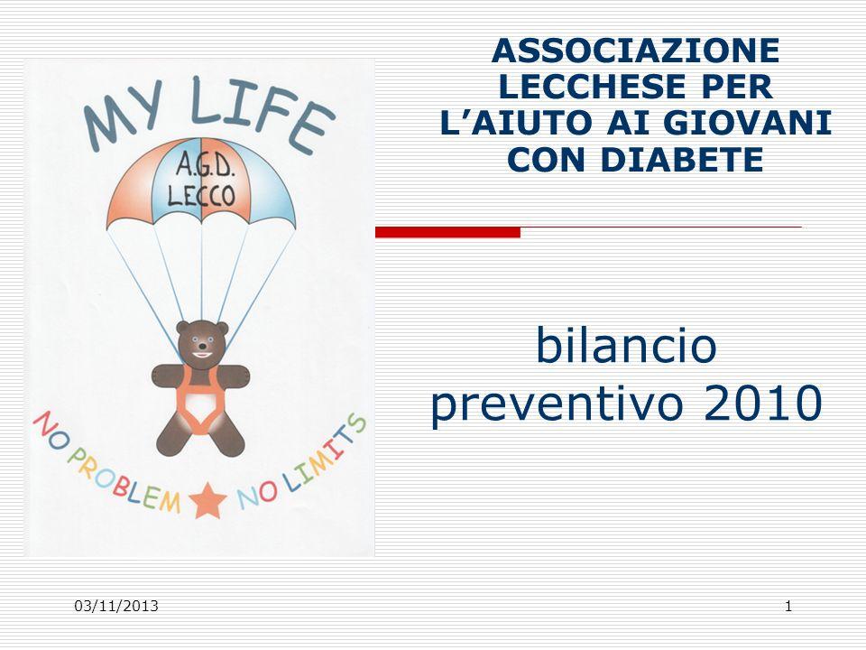 03/11/20131 bilancio preventivo 2010 ASSOCIAZIONE LECCHESE PER LAIUTO AI GIOVANI CON DIABETE