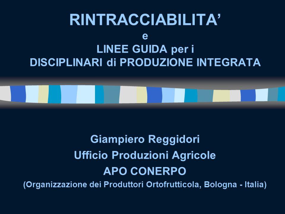RINTRACCIABILITA e LINEE GUIDA per i DISCIPLINARI di PRODUZIONE INTEGRATA Giampiero Reggidori Ufficio Produzioni Agricole APO CONERPO (Organizzazione