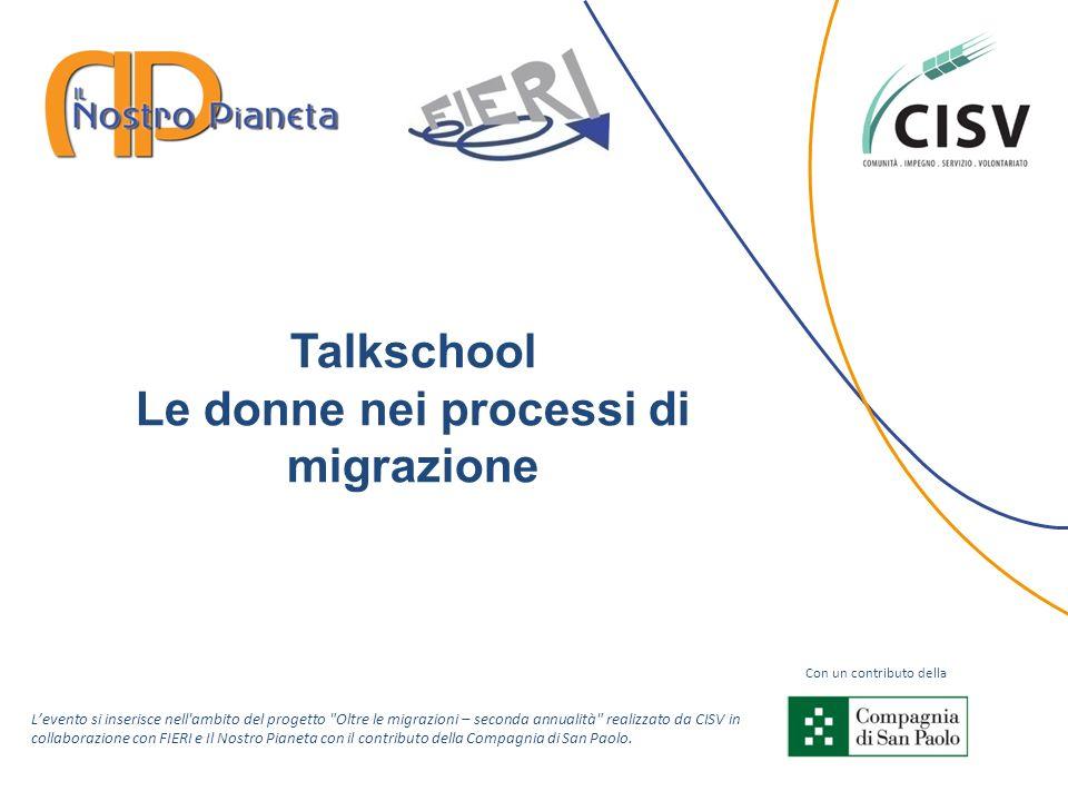 Talkschool Le donne nei processi di migrazione Con un contributo della Levento si inserisce nell'ambito del progetto