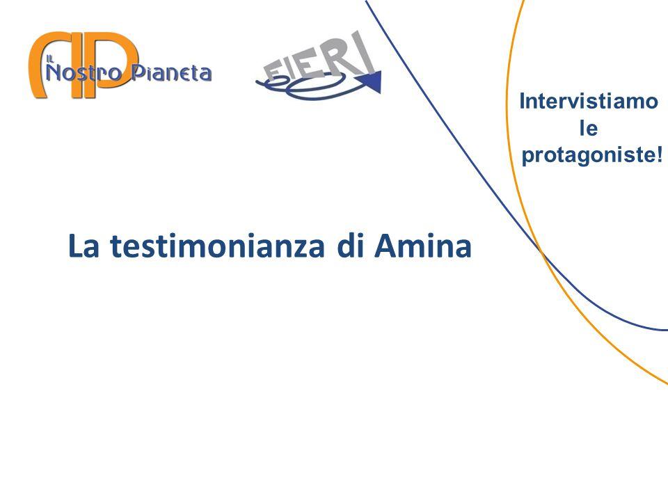 Intervistiamo le protagoniste! La testimonianza di Amina