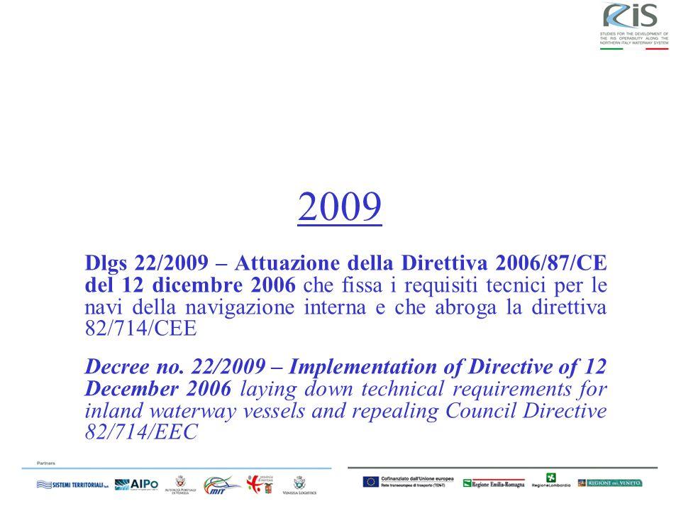 2009 Dlgs 22/2009 – Attuazione della Direttiva 2006/87/CE del 12 dicembre 2006 che fissa i requisiti tecnici per le navi della navigazione interna e che abroga la direttiva 82/714/CEE Decree no.