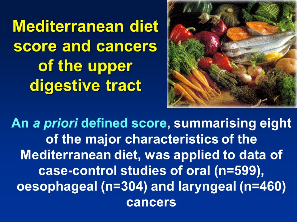Mediterranean diet score and cancers of the upper digestive tract An a priori defined score, summarising eight of the major characteristics of the Med