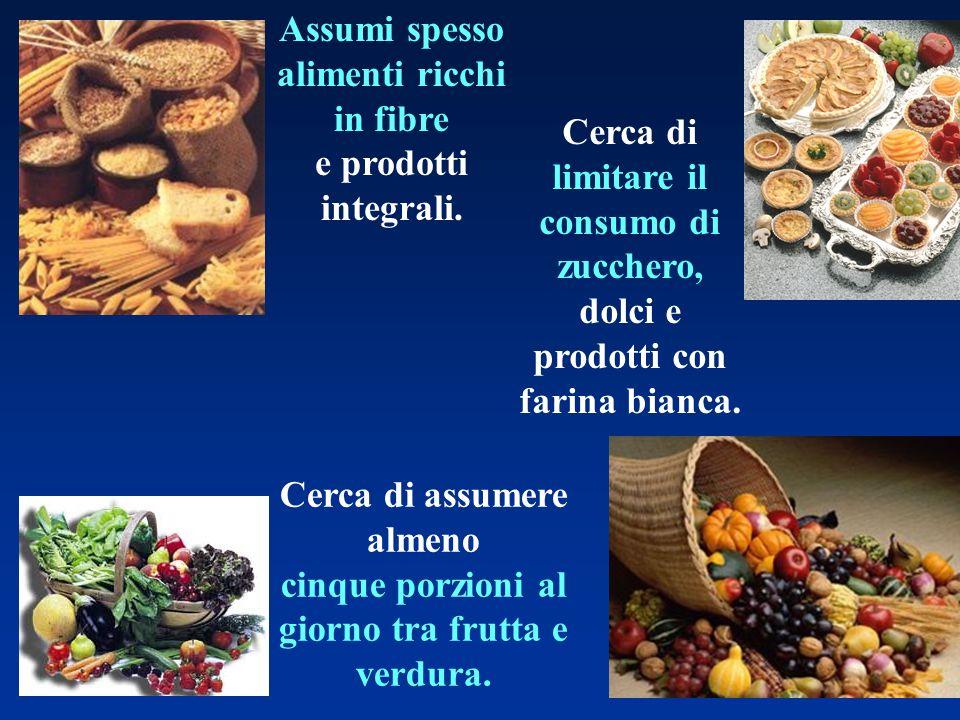Assumi spesso alimenti ricchi in fibre e prodotti integrali.