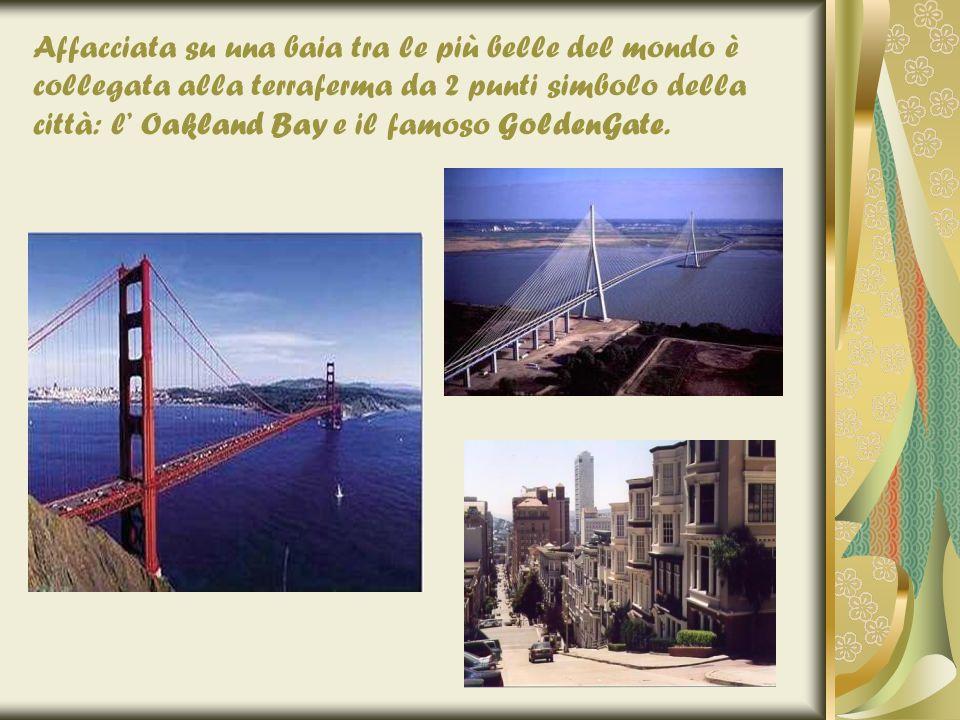 Affacciata su una baia tra le più belle del mondo è collegata alla terraferma da 2 punti simbolo della città: l Oakland Bay e il famoso GoldenGate.