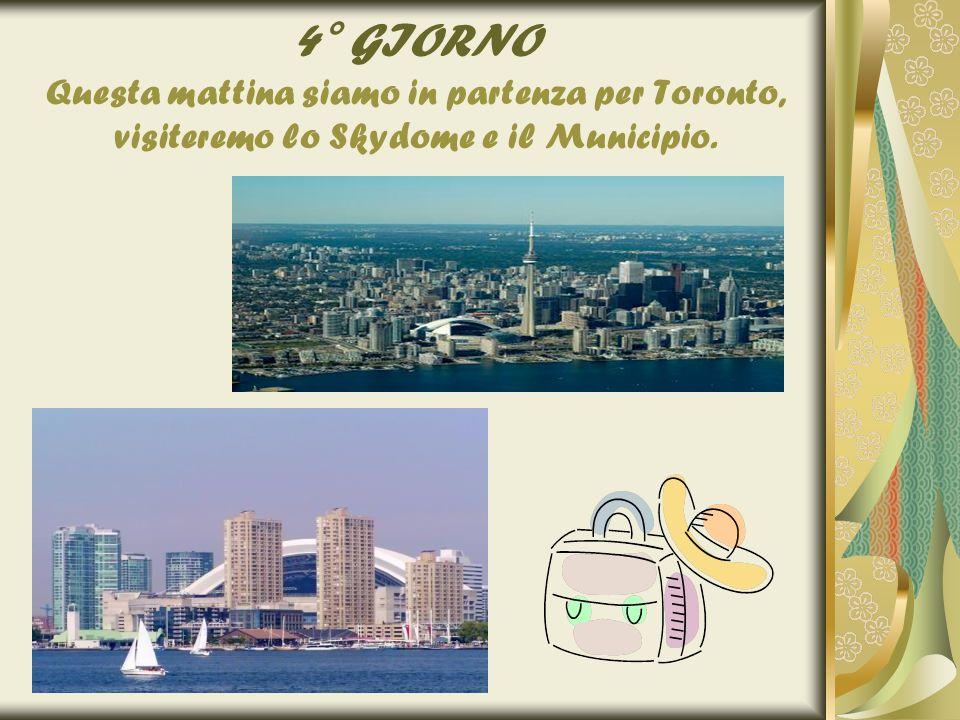 4° GIORNO Questa mattina siamo in partenza per Toronto, visiteremo lo Skydome e il Municipio.