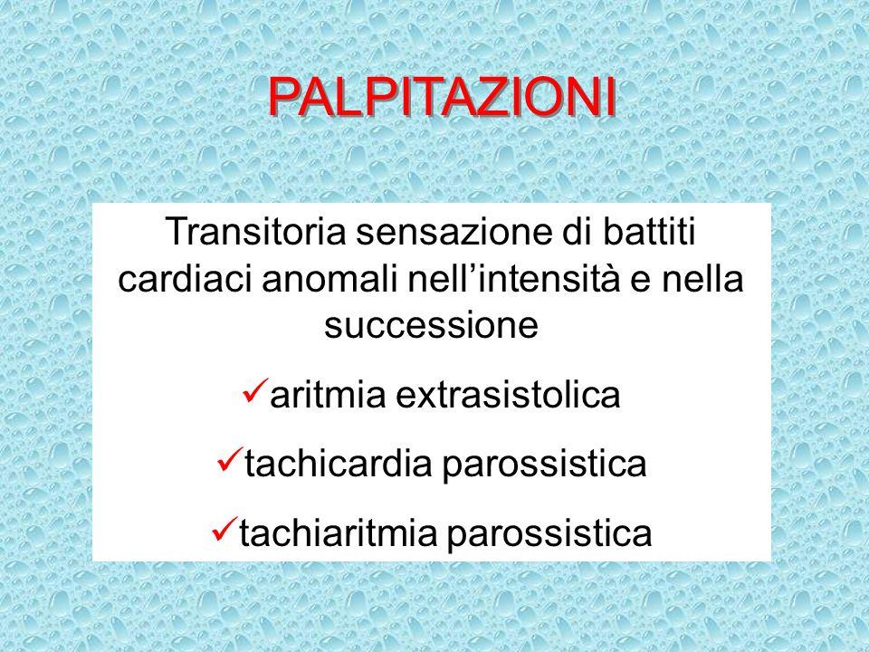 PALPITAZIONI Transitoria sensazione di battiti cardiaci anomali nellintensità e nella successione aritmia extrasistolica tachicardia parossistica tach
