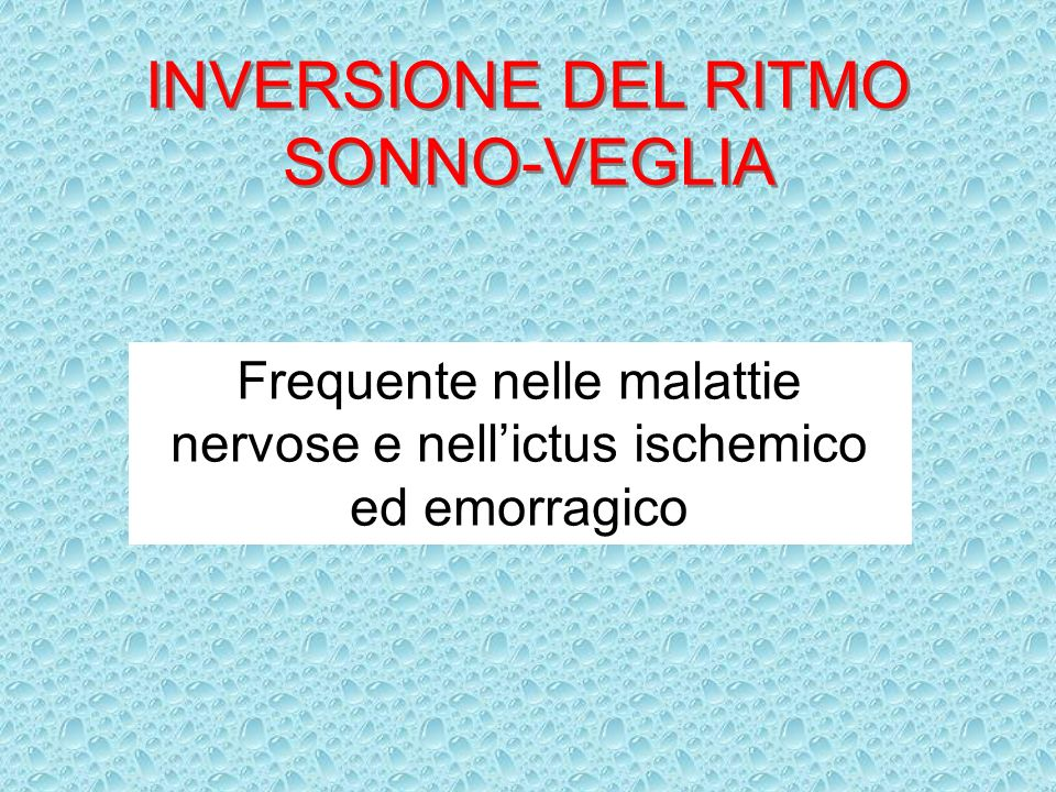 INVERSIONE DEL RITMO SONNO-VEGLIA Frequente nelle malattie nervose e nellictus ischemico ed emorragico