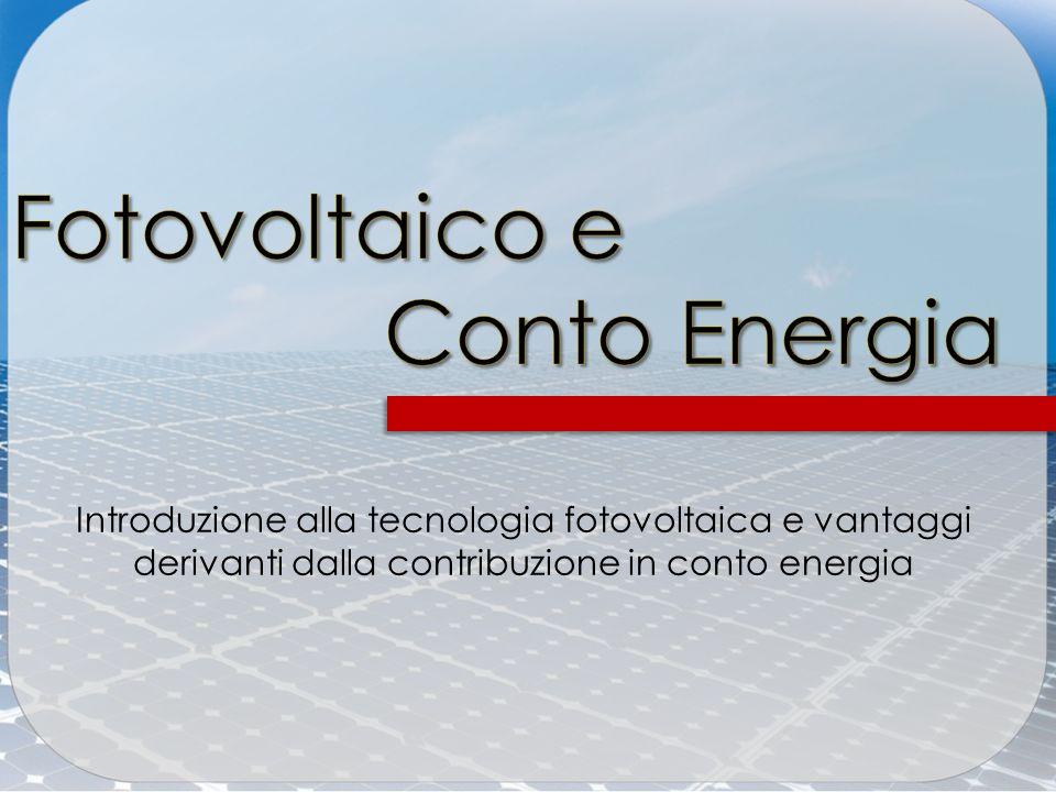 Introduzione alla tecnologia fotovoltaica e vantaggi derivanti dalla contribuzione in conto energia