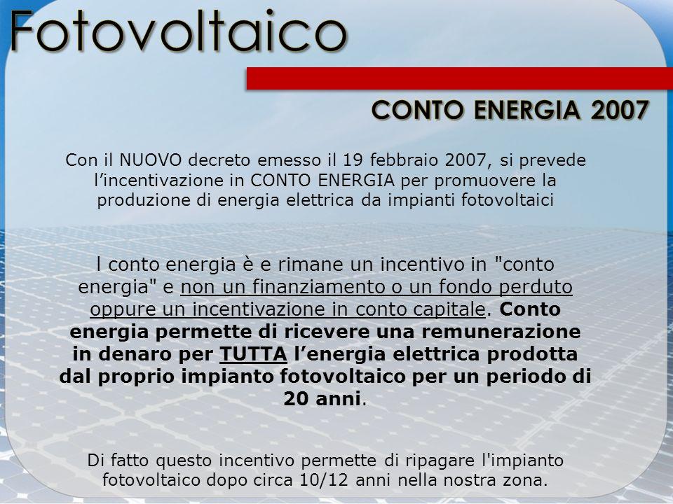 Con il NUOVO decreto emesso il 19 febbraio 2007, si prevede lincentivazione in CONTO ENERGIA per promuovere la produzione di energia elettrica da impi