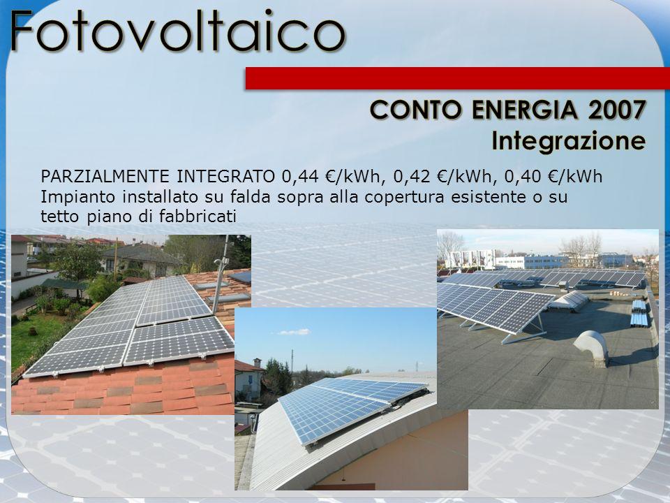 Fotovoltaico e Sfruttare lenergia del sole per abbattere i consumi energetici e guadagnare Conto Energia PARZIALMENTE INTEGRATO 0,44 /kWh, 0,42 /kWh,