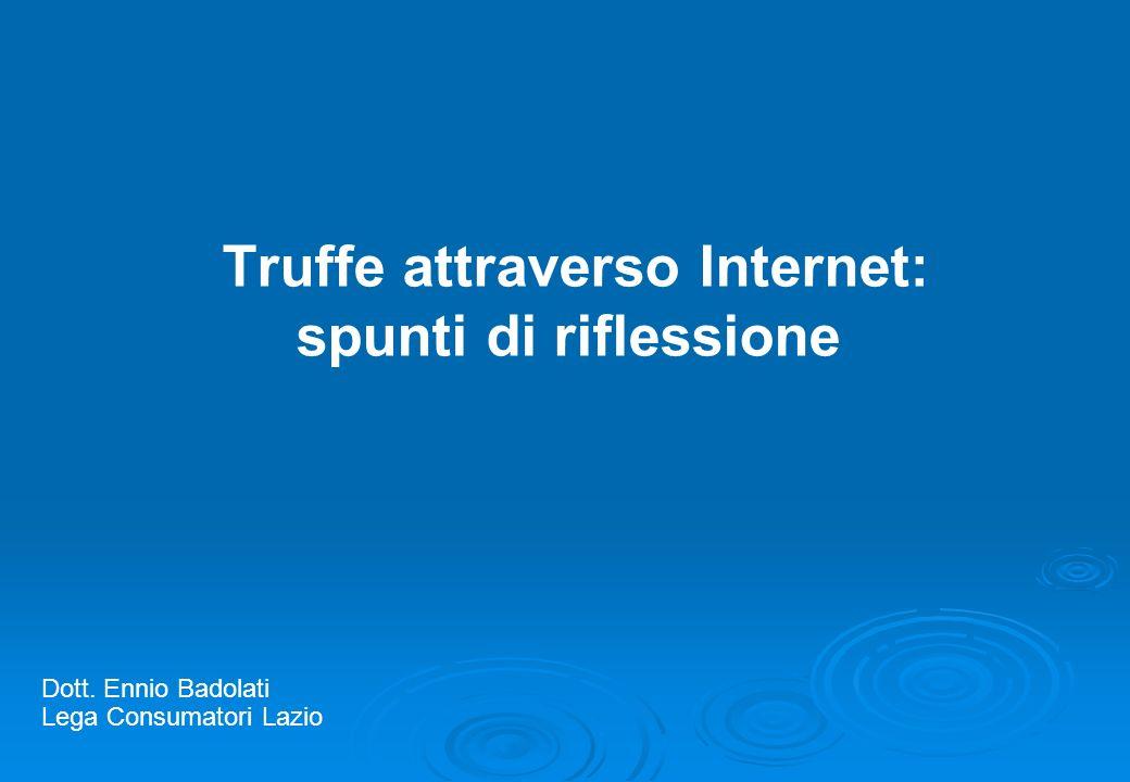 Truffe attraverso Internet: spunti di riflessione Dott. Ennio Badolati Lega Consumatori Lazio