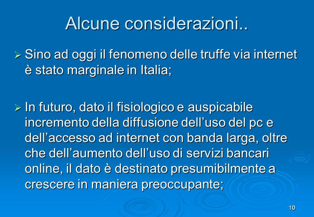 10 Alcune considerazioni.. Sino ad oggi il fenomeno delle truffe via internet è stato marginale in Italia; Sino ad oggi il fenomeno delle truffe via i