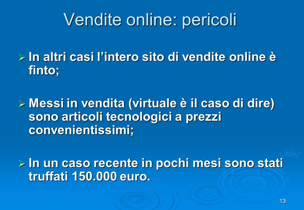 13 In altri casi lintero sito di vendite online è finto; In altri casi lintero sito di vendite online è finto; Messi in vendita (virtuale è il caso di