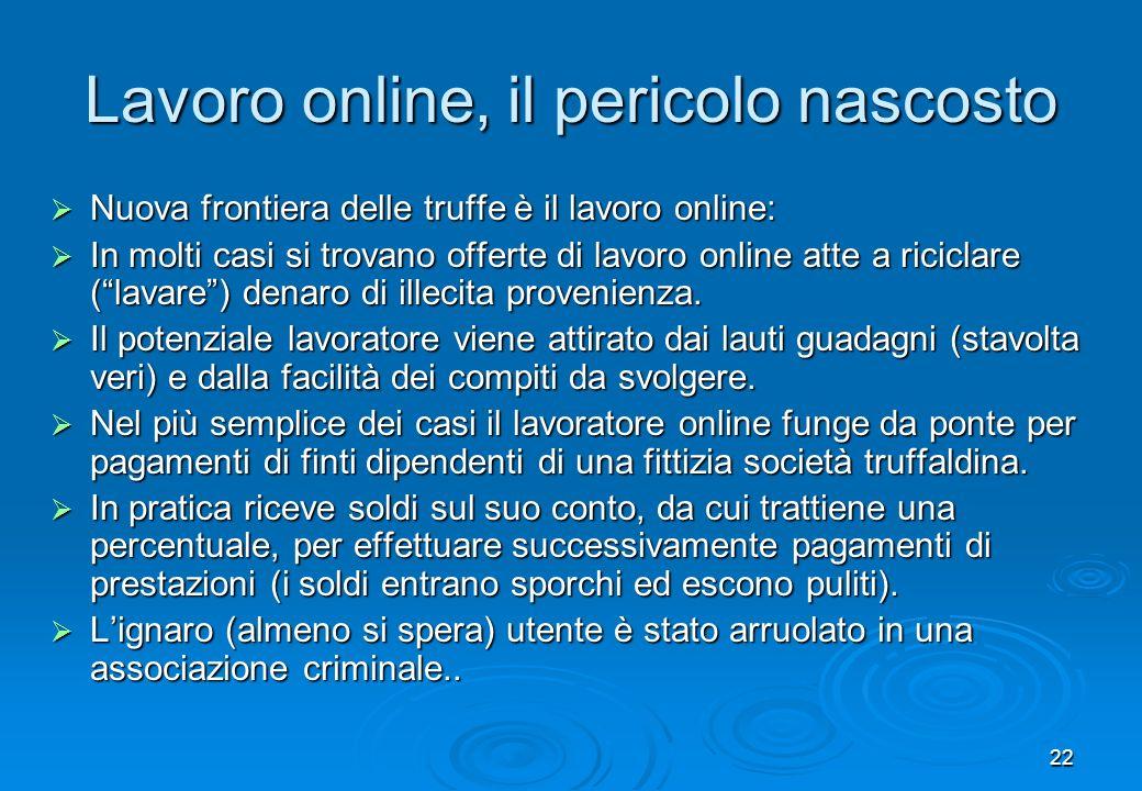 22 Lavoro online, il pericolo nascosto Nuova frontiera delle truffe è il lavoro online: Nuova frontiera delle truffe è il lavoro online: In molti casi