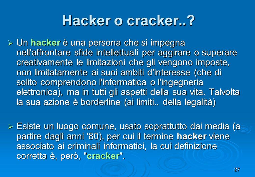 27 Un hacker è una persona che si impegna nell'affrontare sfide intellettuali per aggirare o superare creativamente le limitazioni che gli vengono imp