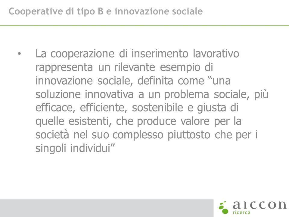 Cooperative di tipo B e innovazione sociale La cooperazione di inserimento lavorativo rappresenta un rilevante esempio di innovazione sociale, definit