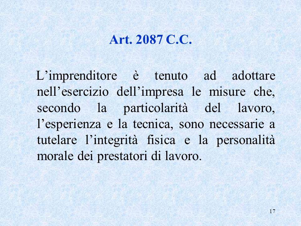 17 Art. 2087 C.C. Limprenditore è tenuto ad adottare nellesercizio dellimpresa le misure che, secondo la particolarità del lavoro, lesperienza e la te