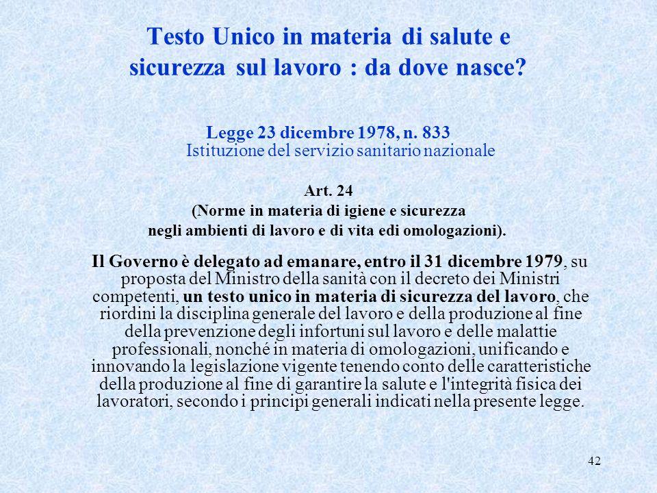 42 Testo Unico in materia di salute e sicurezza sul lavoro : da dove nasce? Legge 23 dicembre 1978, n. 833 Istituzione del servizio sanitario nazional