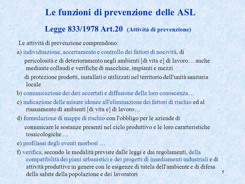 5 Le funzioni di prevenzione delle ASL Legge 833/1978 Art.20 (Attività di prevenzione) Le attività di prevenzione comprendono: a) individuazione, acce