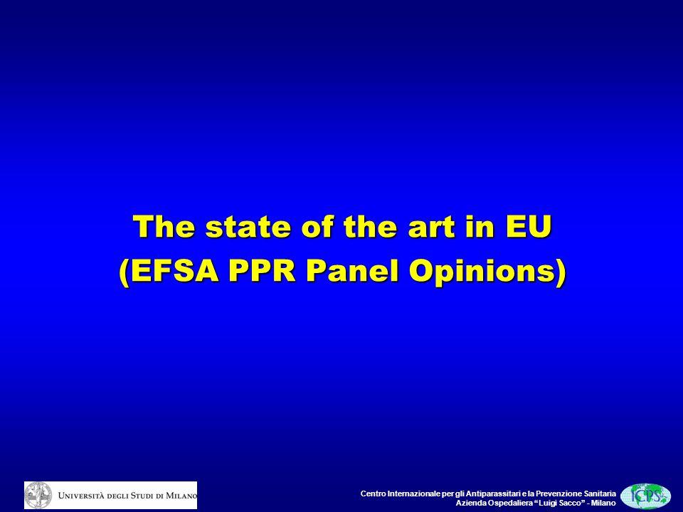 Centro Internazionale per gli Antiparassitari e la Prevenzione Sanitaria Azienda Ospedaliera Luigi Sacco - Milano The state of the art in EU (EFSA PPR Panel Opinions)